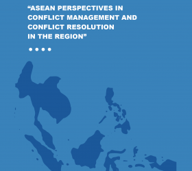 ASEAN Perspectives in Conflict Management and Conflict Resolution in the Region