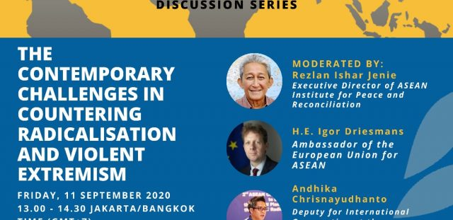 ASEAN-IPR DISCUSSION SERIES: THE CONTEMPORARY CHALLENGES IN COUNTERING RADICALISATION AND VIOLENT EXTREMISM - Friday, 11 September 2020