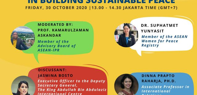 ASEAN-IPR DISCUSSION SERIES: EMPOWERING WOMEN AND YOUTH IN BUILDING SUSTAINABLE PEACE  - Friday, 30 October 2020