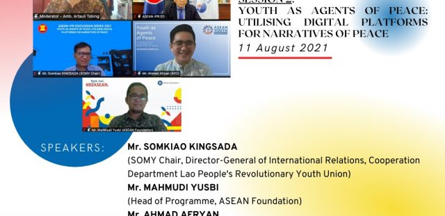 ASEAN INSTITUTE FOR PEACE AND RECONCILIATION DISCUSSION SERIES 2021: YOUTH AS AGENTS OF PEACE - UTILISING DIGITAL PLATFORMS FOR NARRATIVES OF PEACE