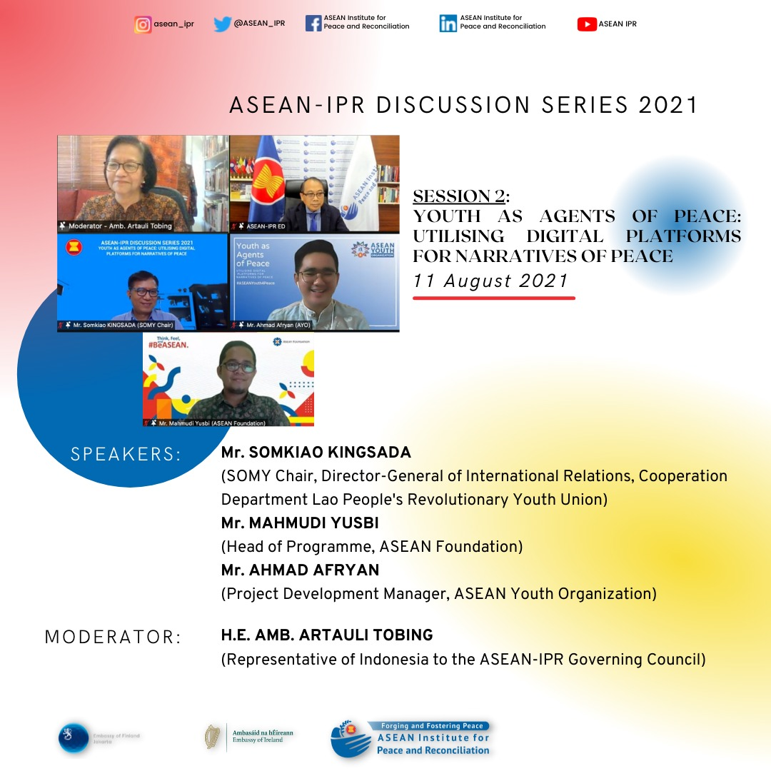 ASEAN INSTITUTE FOR PEACE AND RECONCILIATION DISCUSSION SERIES 2021: YOUTH AS AGENTS OF PEACE – UTILISING DIGITAL PLATFORMS FOR NARRATIVES OF PEACE
